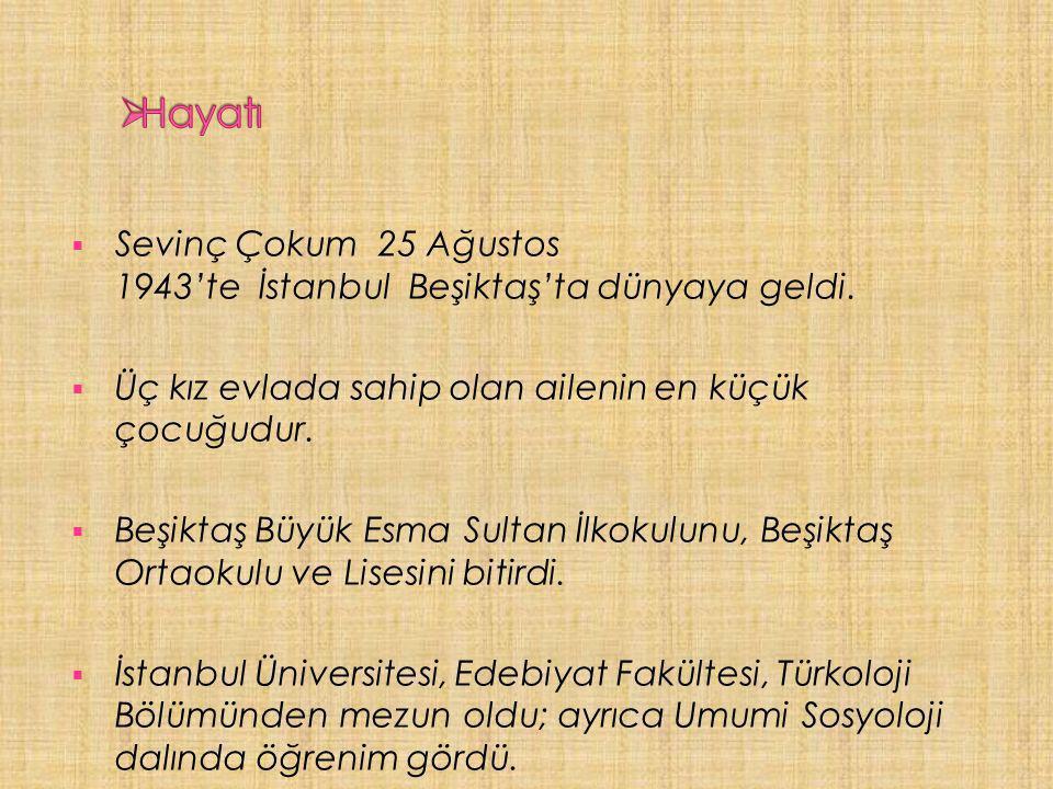  Sevinç Çokum 25 Ağustos 1943'te İstanbul Beşiktaş'ta dünyaya geldi.