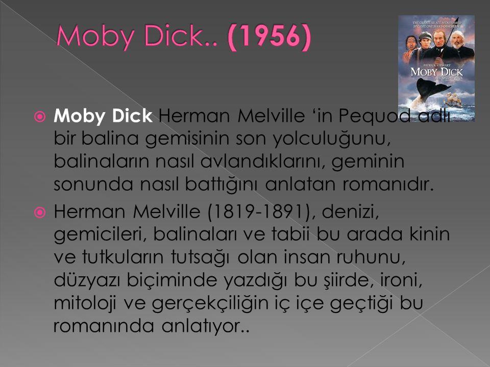  Moby Dick Herman Melville 'in Pequod adlı bir balina gemisinin son yolculuğunu, balinaların nasıl avlandıklarını, geminin sonunda nasıl battığını anlatan romanıdır.