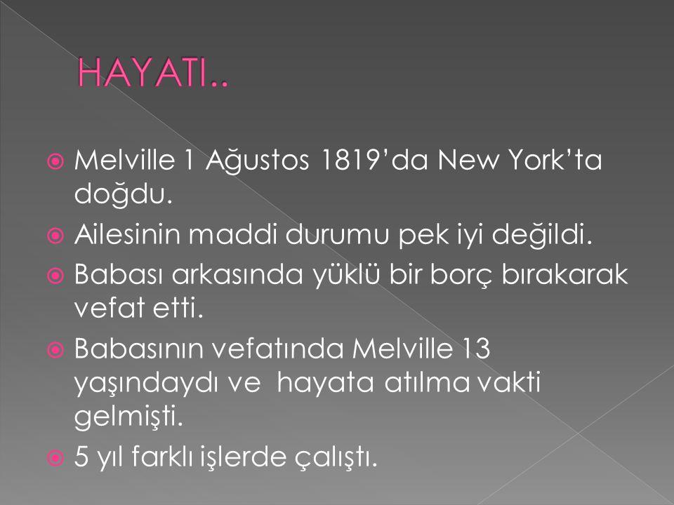  Melville 1 Ağustos 1819'da New York'ta doğdu.  Ailesinin maddi durumu pek iyi değildi.