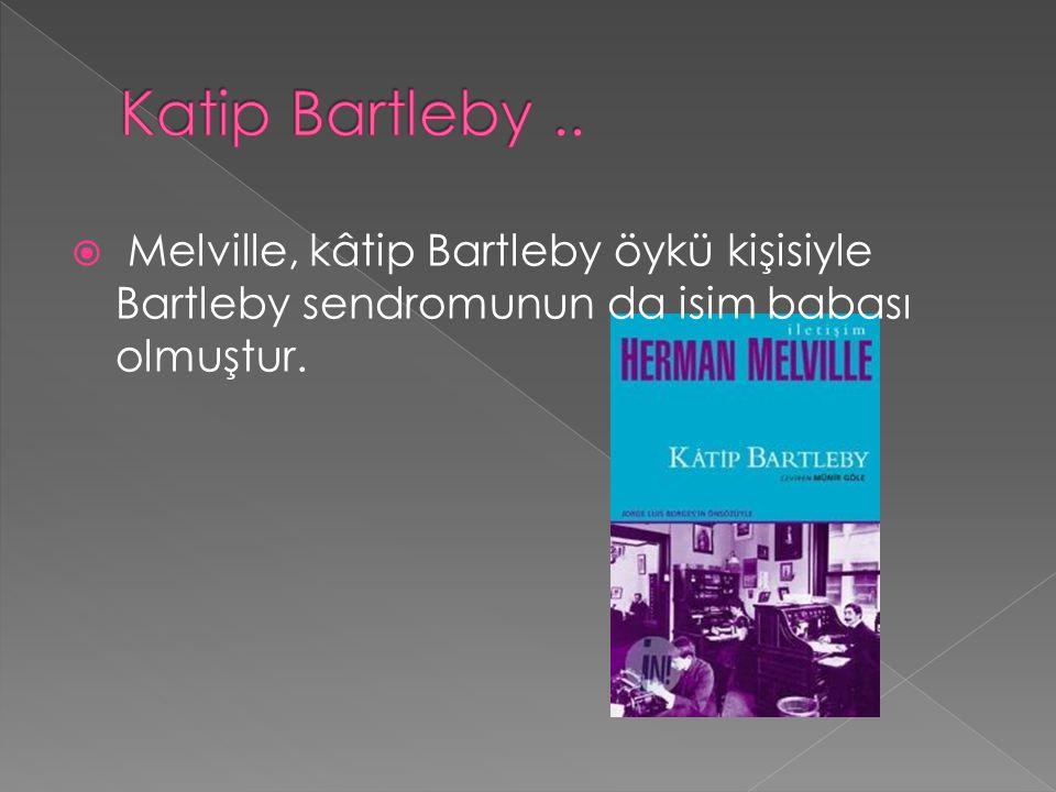  Melville, kâtip Bartleby öykü kişisiyle Bartleby sendromunun da isim babası olmuştur.