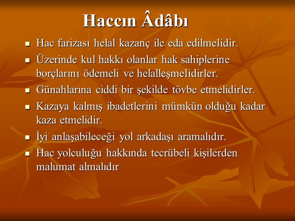 Haccın Âdâbı Hac farizası helal kazanç ile eda edilmelidir.