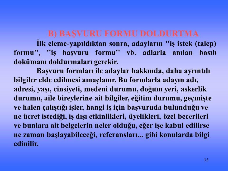 33 B) BAŞVURU FORMU DOLDURTMA İlk eleme-yapıldıktan sonra, adayların iş istek (talep) formu , iş başvuru formu vb.
