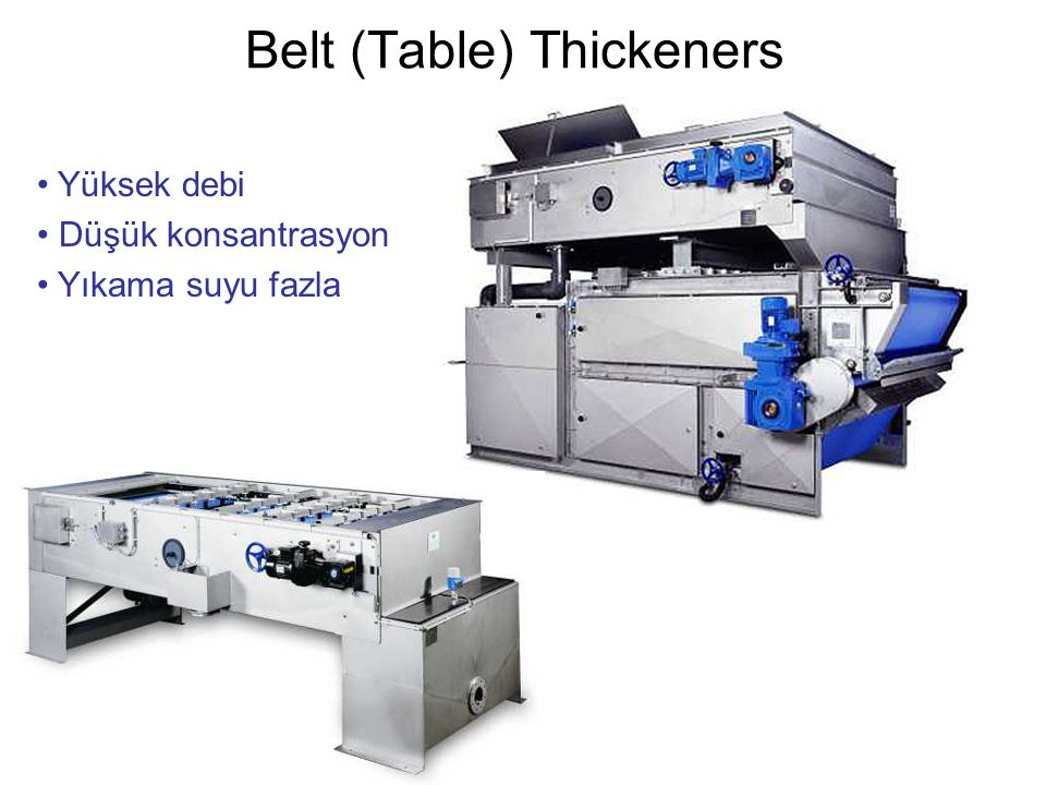 Belt (Table) Thickeners Yüksek debi Düşük konsantrasyon Yıkama suyu fazla