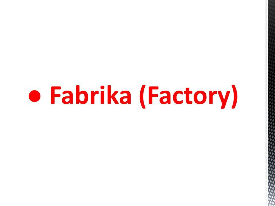 ● Fabrika (Factory)