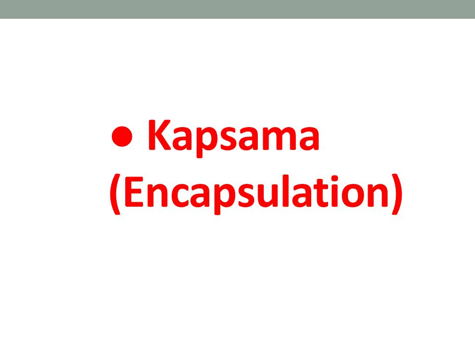 ● Kapsama (Encapsulation)