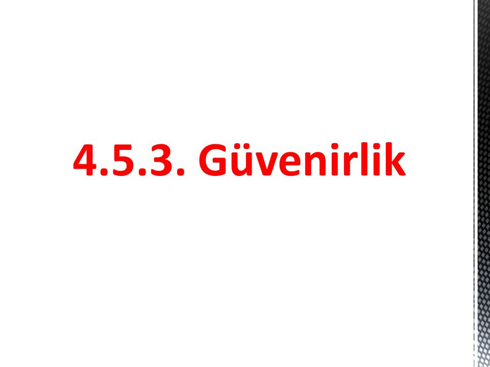 4.5.3. Güvenirlik