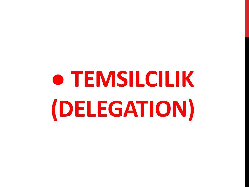 ● TEMSILCILIK (DELEGATION)