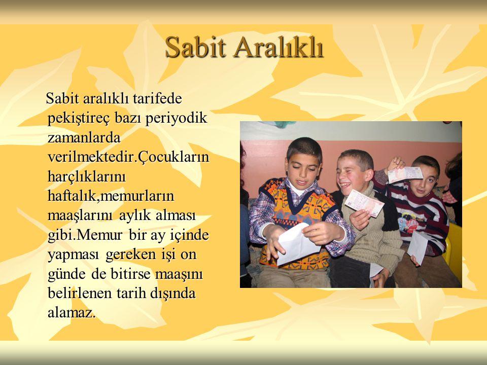 Sabit Aralıklı Sabit aralıklı tarifede pekiştireç bazı periyodik zamanlarda verilmektedir.Çocukların harçlıklarını haftalık,memurların maaşlarını aylı