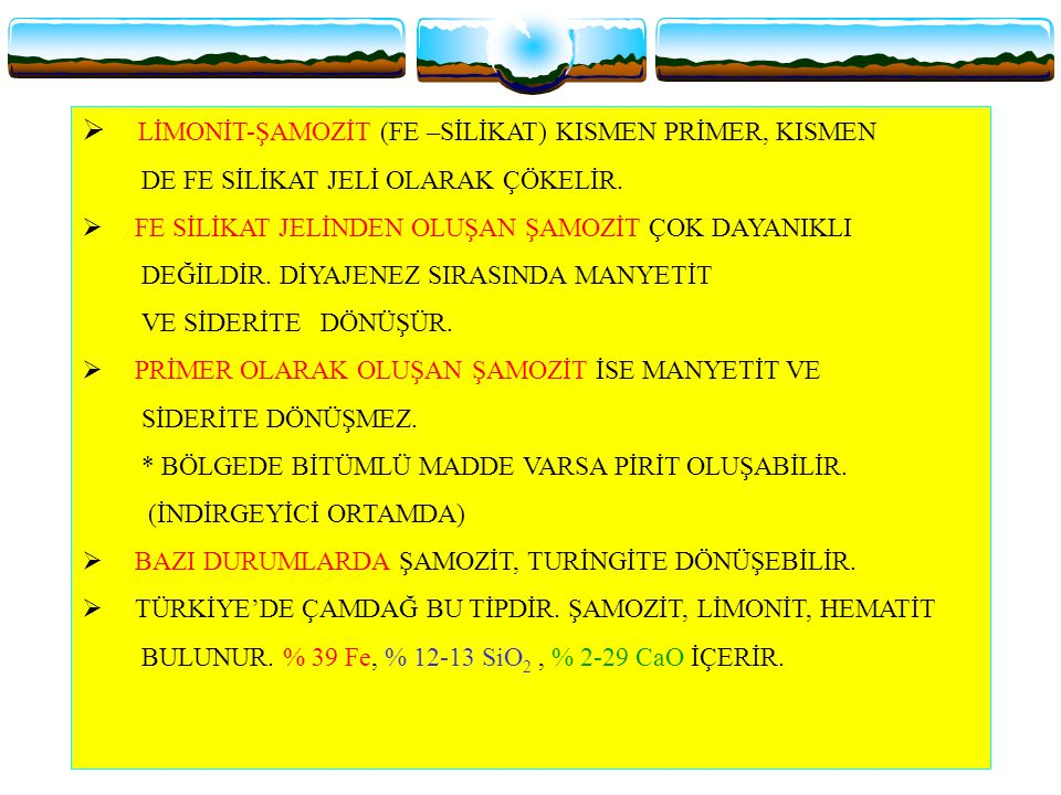 9. Kimyasal denizel yataklar Eh yüksek Eh Azalır Limonit (kil-kum-çakıl) Siderit (kil ve ince sedimanlar) Şamozit -türingit (çok ince kil ve sedimanla