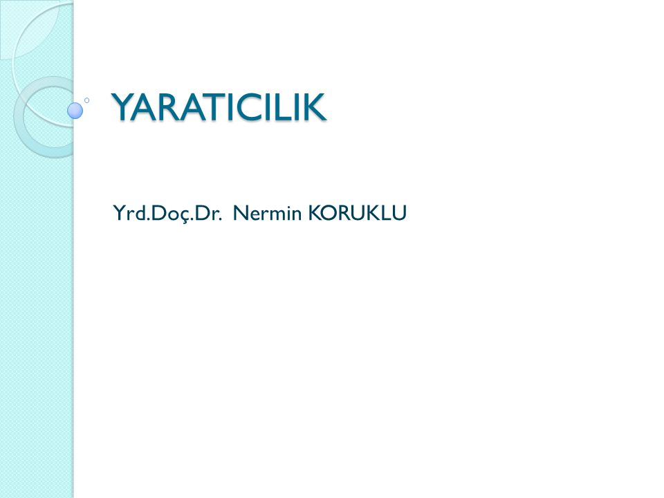 YARATICILIK Yrd.Doç.Dr. Nermin KORUKLU