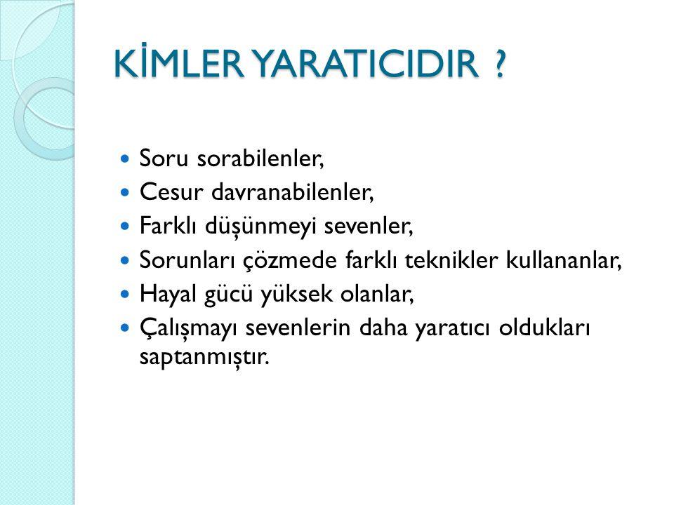 K İ MLER YARATICIDIR .