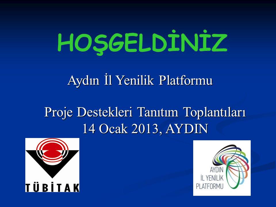 HOŞGELDİNİZ Aydın İl Yenilik Platformu Proje Destekleri Tanıtım Toplantıları 14 Ocak 2013, AYDIN
