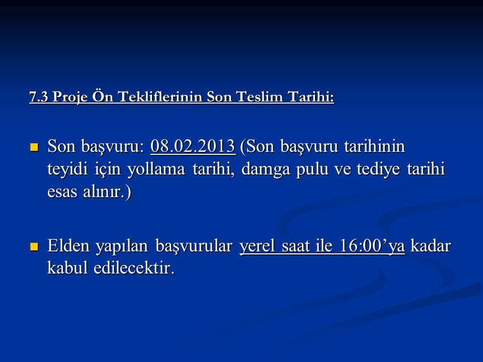 7.3 Proje Ön Tekliflerinin Son Teslim Tarihi: Son başvuru: 08.02.2013 (Son başvuru tarihinin teyidi için yollama tarihi, damga pulu ve tediye tarihi e