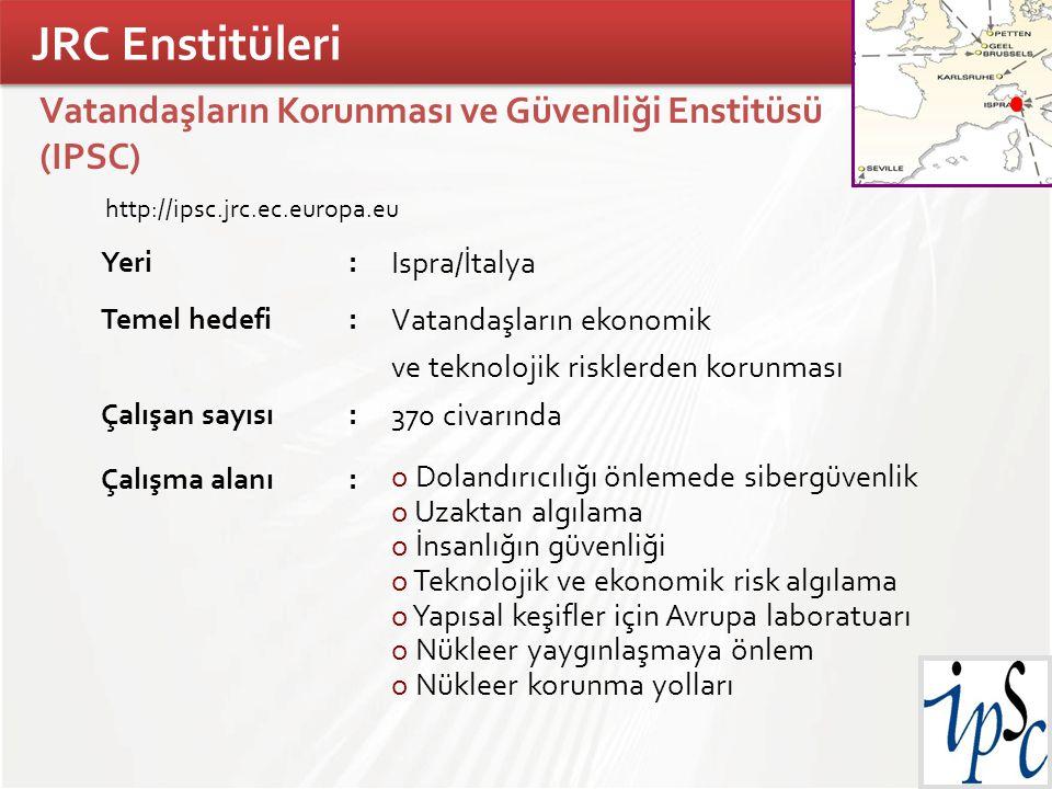 TÜBİTAK Vatandaşların Korunması ve Güvenliği Enstitüsü (IPSC) http://ipsc.jrc.ec.europa.eu Yeri: Ispra/İtalya Temel hedefi: Vatandaşların ekonomik ve
