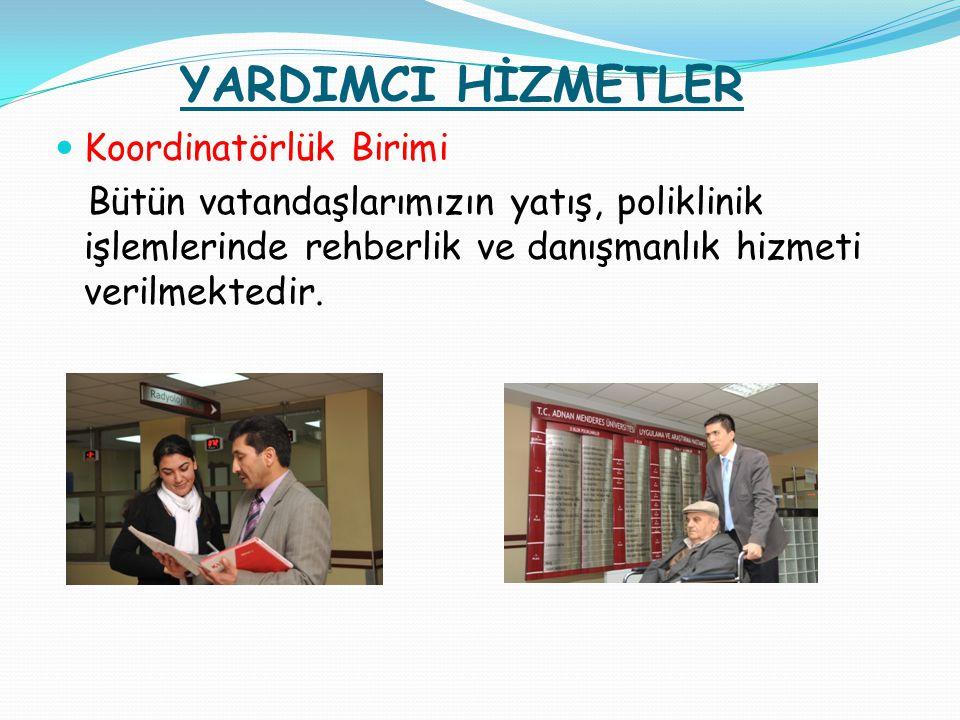 YARDIMCI HİZMETLER Koordinatörlük Birimi Bütün vatandaşlarımızın yatış, poliklinik işlemlerinde rehberlik ve danışmanlık hizmeti verilmektedir.