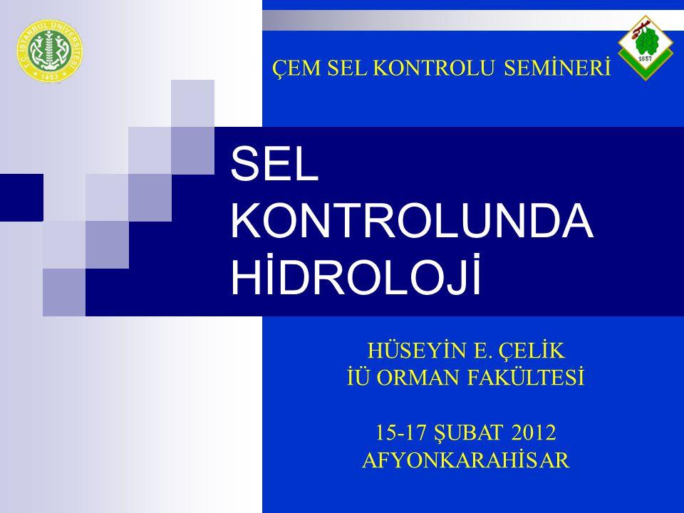 SEL KONTROLUNDA HİDROLOJİ HÜSEYİN E. ÇELİK İÜ ORMAN FAKÜLTESİ 15-17 ŞUBAT 2012 AFYONKARAHİSAR ÇEM SEL KONTROLU SEMİNERİ