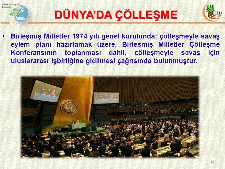 Birleşmiş Milletler 1974 yılı genel kurulunda; çölleşmeyle savaş eylem planı hazırlamak üzere, Birleşmiş Milletler Çölleşme Konferansının toplanması d