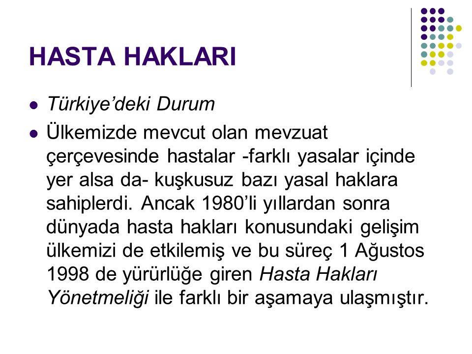HASTA HAKLARI Türkiye'deki Durum Ülkemizde mevcut olan mevzuat çerçevesinde hastalar -farklı yasalar içinde yer alsa da- kuşkusuz bazı yasal haklara s