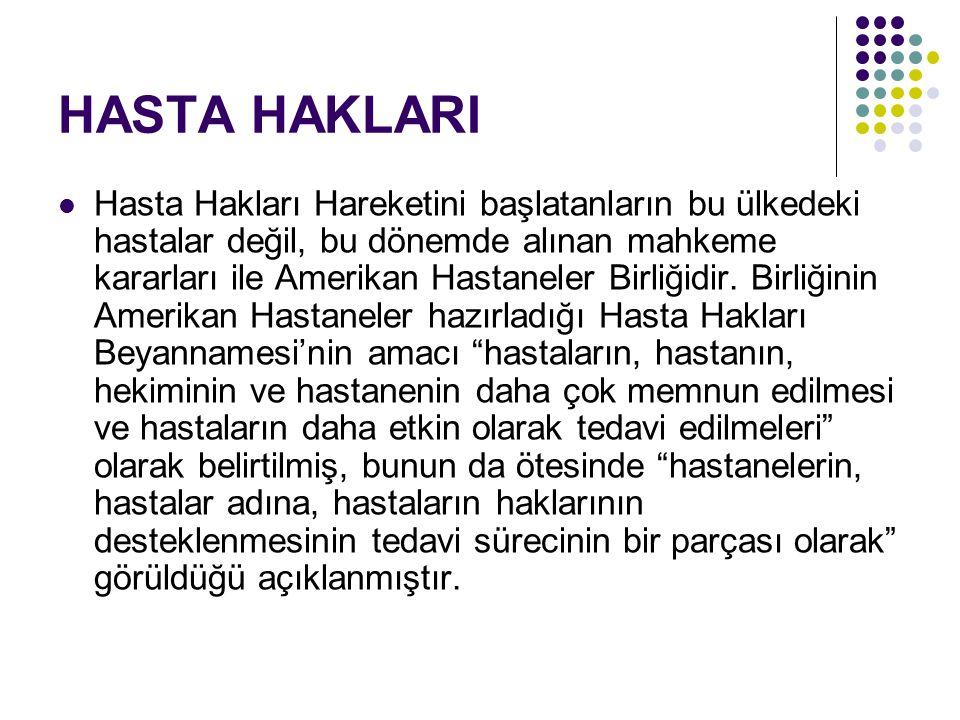 HASTA HAKLARI Türkiye'deki Durum Ülkemizde mevcut olan mevzuat çerçevesinde hastalar -farklı yasalar içinde yer alsa da- kuşkusuz bazı yasal haklara sahiplerdi.