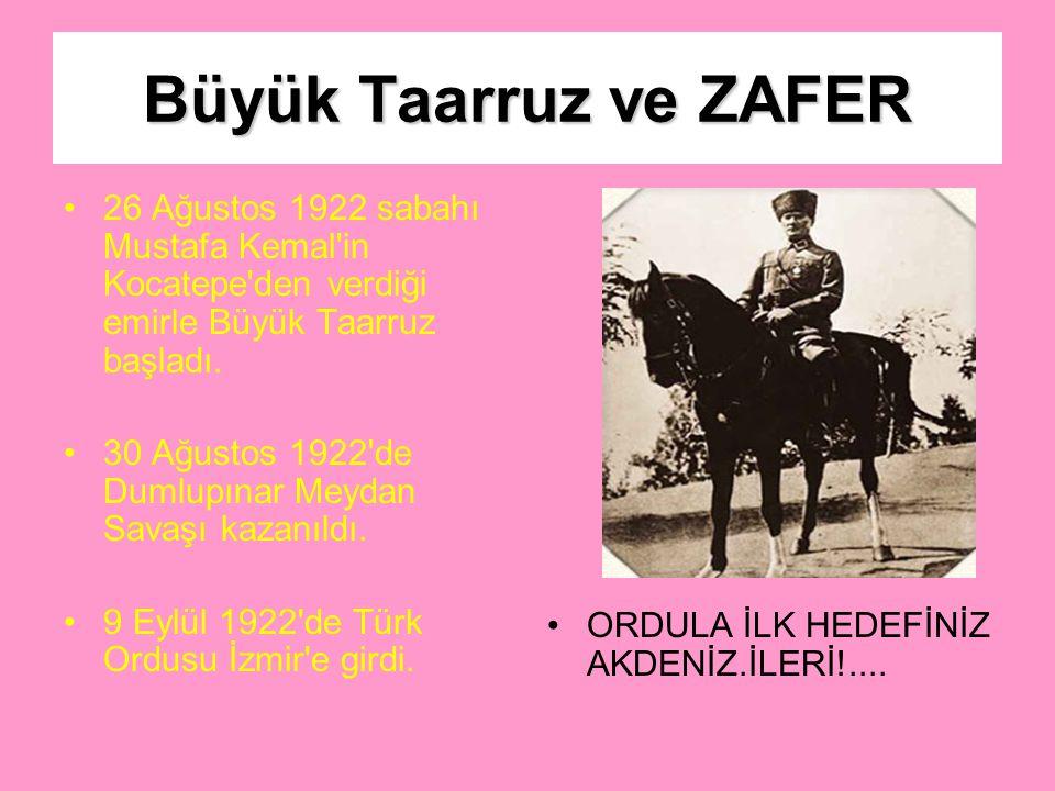 Büyük Taarruz ve ZAFER Mustafa Kemal, Yunan ordusuna kesin ve son bir darbe indirmek için orduyu savaşa hazırladı. Doğudaki ve Güneydeki birliklerin t