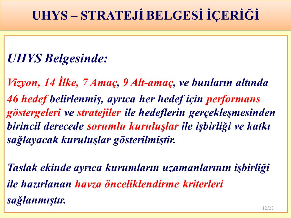 UHYS – STRATEJİ BELGESİ İÇERİĞİ UHYS Belgesinde: Vizyon, 14 İlke, 7 Amaç, 9 Alt-amaç, ve bunların altında 46 hedef belirlenmiş, ayrıca her hedef için