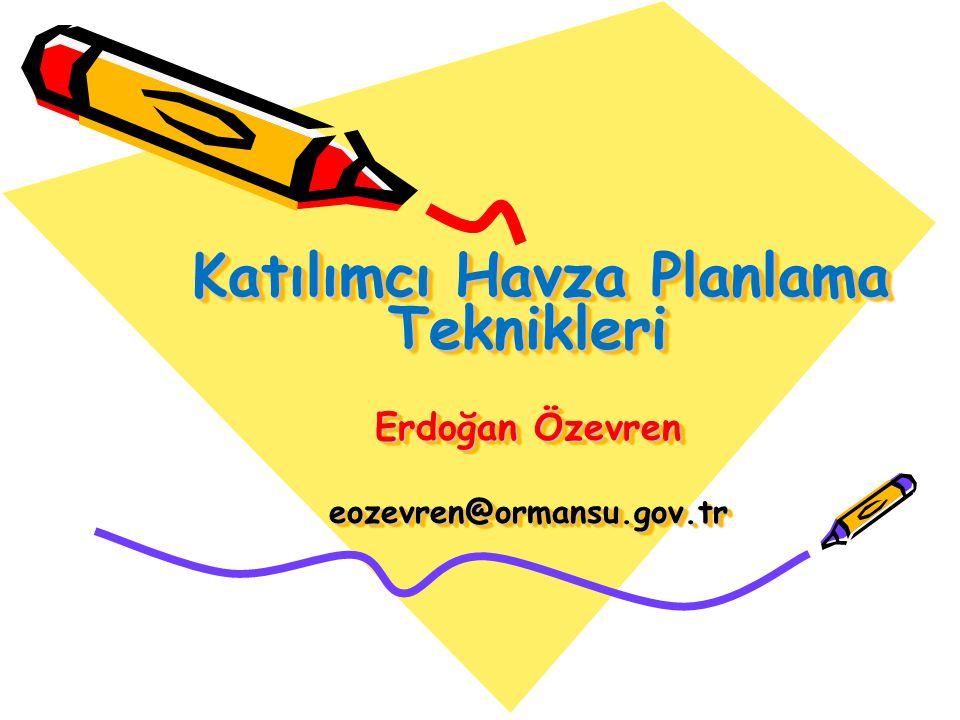 Katılımcı Havza Planlama Teknikleri Erdoğan Özevren eozevren@ormansu.gov.tr Katılımcı Havza Planlama Teknikleri Erdoğan Özevren eozevren@ormansu.gov.t