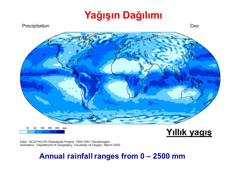 Yıllık yagış Yağışın Dağılımı Annual rainfall ranges from 0 – 2500 mm