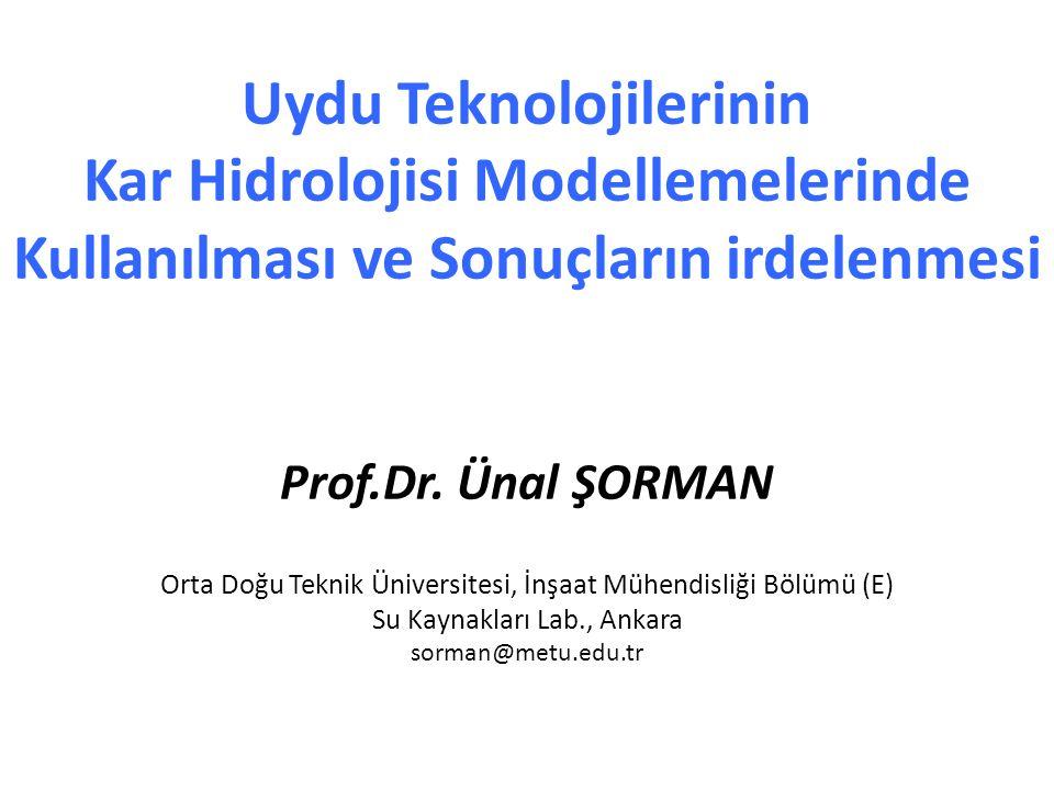 Uydu Teknolojilerinin Kar Hidrolojisi Modellemelerinde Kullanılması ve Sonuçların irdelenmesi Prof.Dr. Ünal ŞORMAN Orta Doğu Teknik Üniversitesi, İnşa