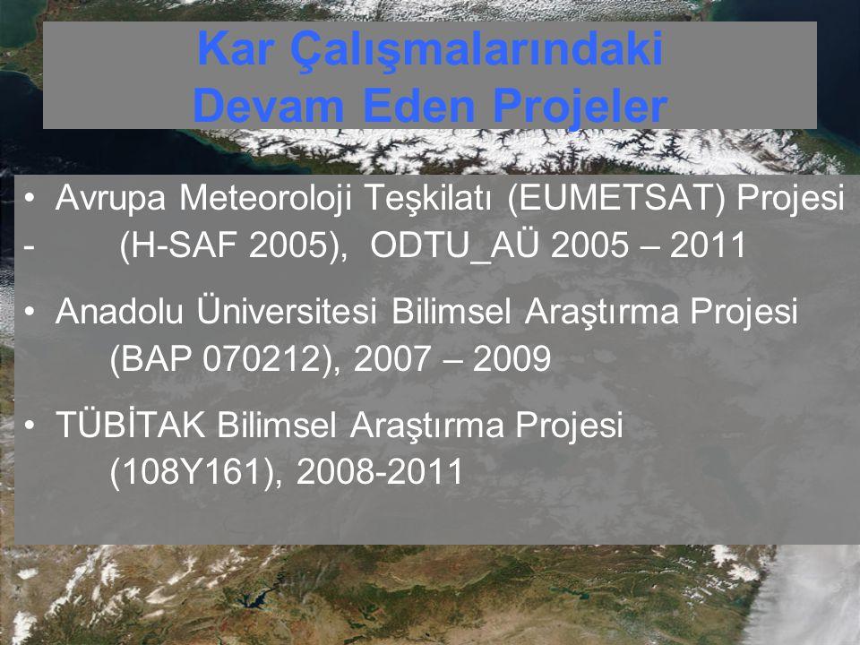 Kar Çalışmalarındaki Devam Eden Projeler Avrupa Meteoroloji Teşkilatı (EUMETSAT) Projesi - (H-SAF 2005), ODTU_AÜ 2005 – 2011 Anadolu Üniversitesi Bili