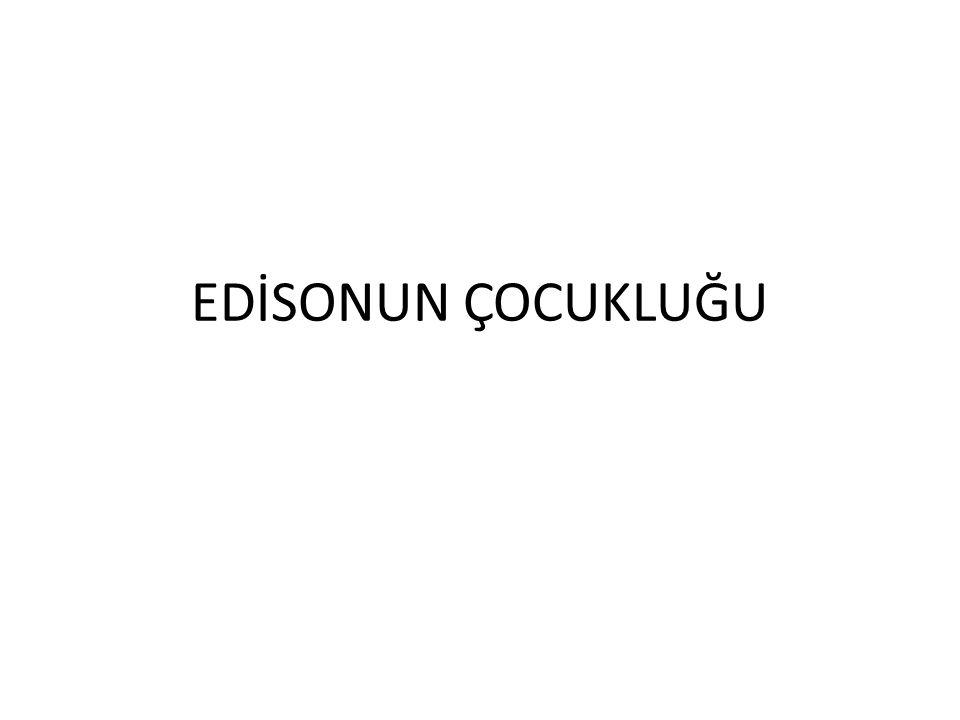 EDİSONUN ÇOCUKLUĞU