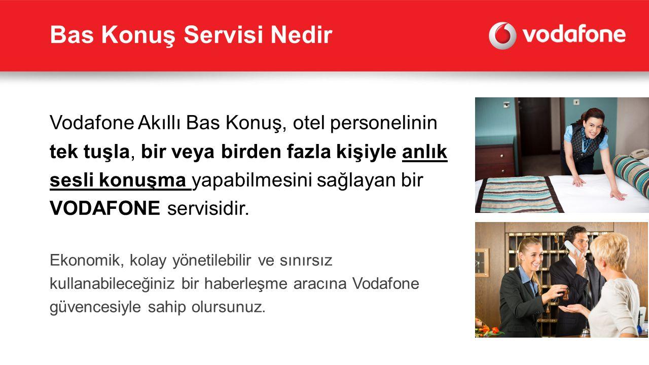 Bas Konuş Servisi Nedir Vodafone Akıllı Bas Konuş, otel personelinin tek tuşla, bir veya birden fazla kişiyle anlık sesli konuşma yapabilmesini sağlay