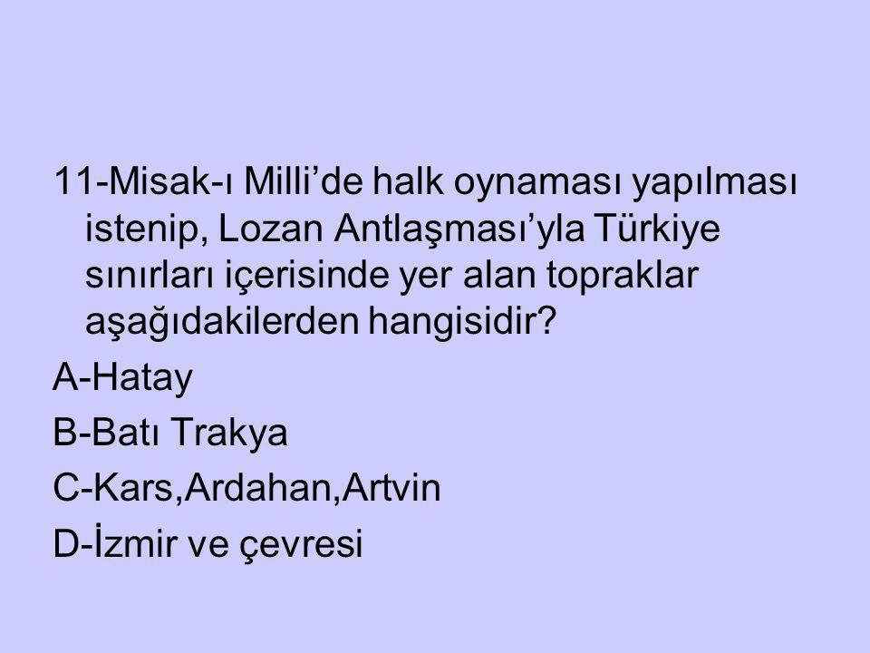 11-Misak-ı Milli'de halk oynaması yapılması istenip, Lozan Antlaşması'yla Türkiye sınırları içerisinde yer alan topraklar aşağıdakilerden hangisidir?
