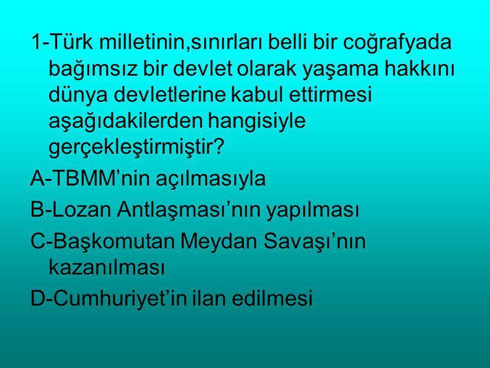 1-Türk milletinin,sınırları belli bir coğrafyada bağımsız bir devlet olarak yaşama hakkını dünya devletlerine kabul ettirmesi aşağıdakilerden hangisiy