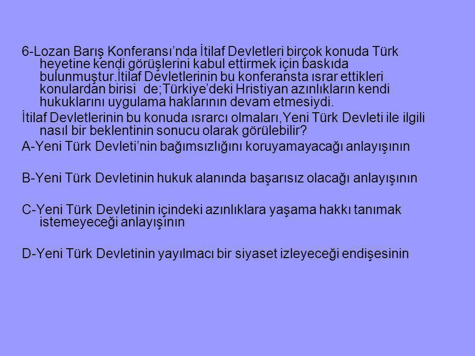 6-Lozan Barış Konferansı'nda İtilaf Devletleri birçok konuda Türk heyetine kendi görüşlerini kabul ettirmek için baskıda bulunmuştur.İtilaf Devletleri