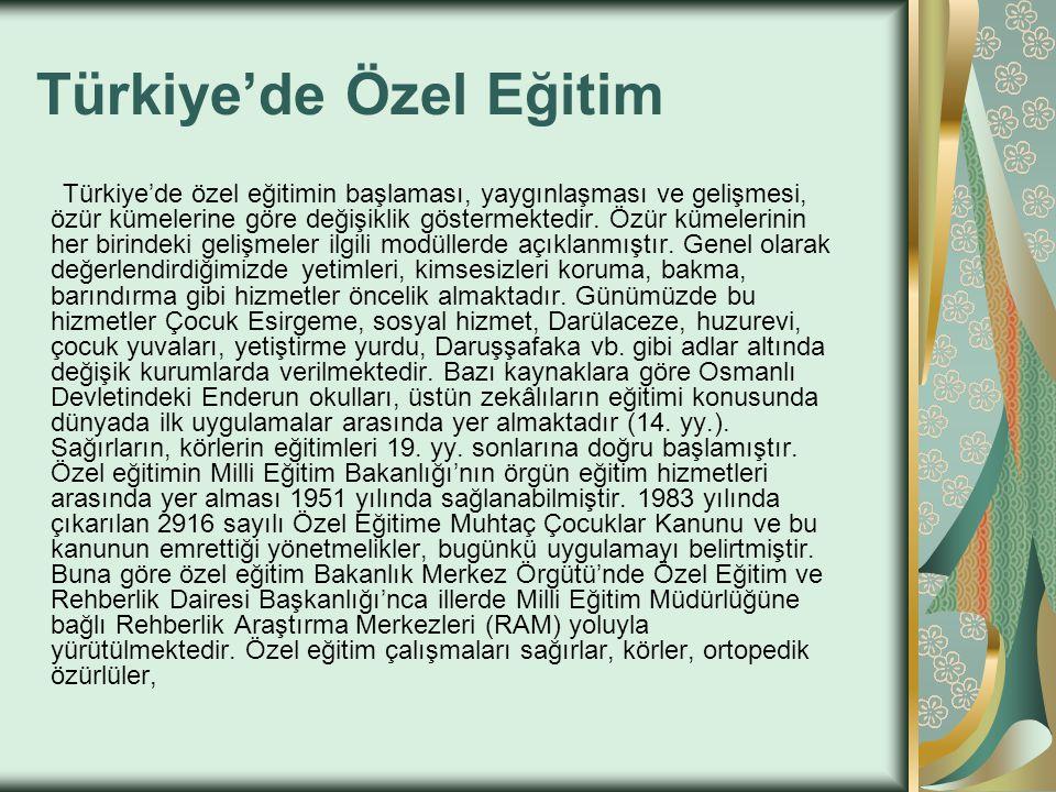 Türkiye'de Özel Eğitim Türkiye'de özel eğitimin başlaması, yaygınlaşması ve gelişmesi, özür kümelerine göre değişiklik göstermektedir. Özür kümelerini