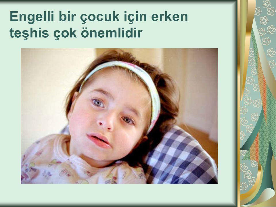 Engelli bir çocuk için erken teşhis çok önemlidir