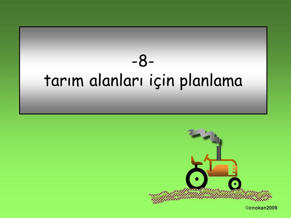 -8- tarım alanları için planlama ©cnokan2009