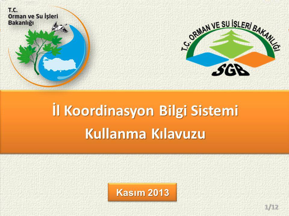 İl Koordinasyon Bilgi Sistemi Kullanma Kılavuzu İl Koordinasyon Bilgi Sistemi Kullanma Kılavuzu Kasım 2013 1/12