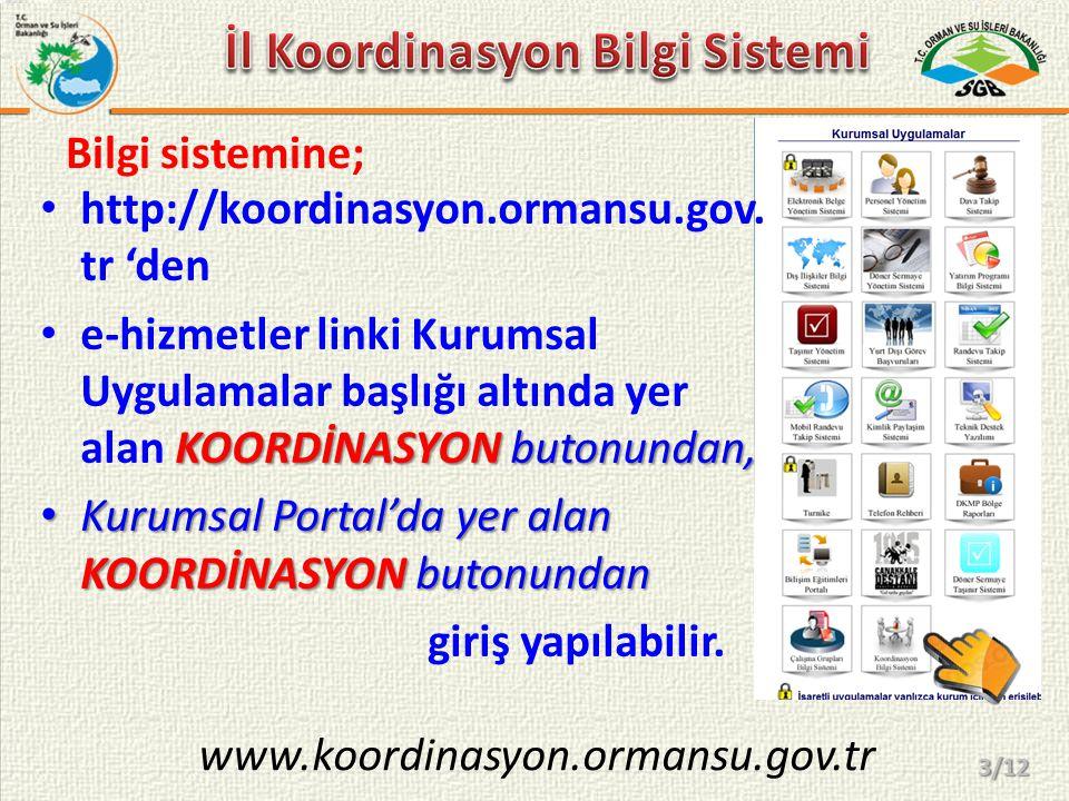 www.koordinasyon.ormansu.gov.tr http://koordinasyon.ormansu.gov. tr 'den KOORDİNASYON butonundan, e-hizmetler linki Kurumsal Uygulamalar başlığı altın