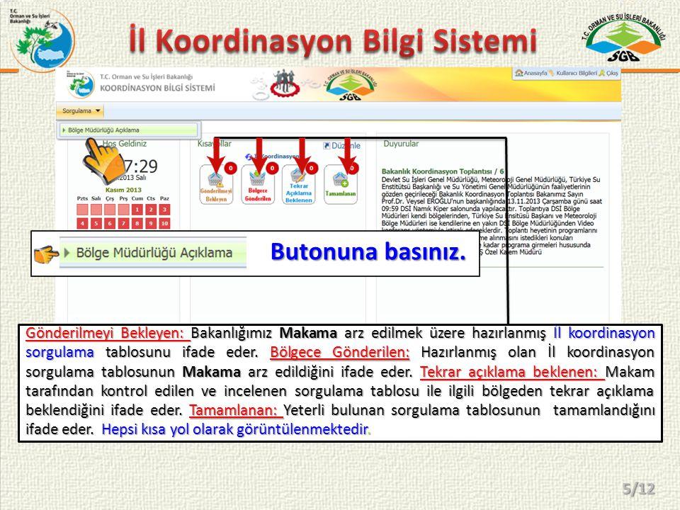 Gönderilmeyi Bekleyen: Bakanlığımız Makama arz edilmek üzere hazırlanmış İl koordinasyon sorgulama tablosunu ifade eder. Bölgece Gönderilen: Hazırlanm