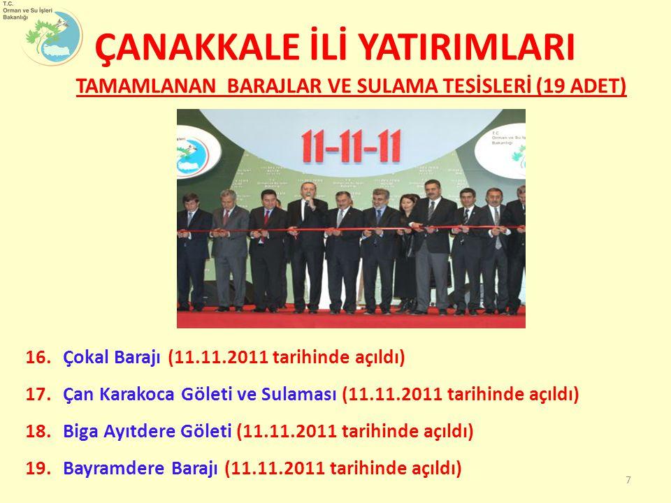 16.Çokal Barajı (11.11.2011 tarihinde açıldı) 17.Çan Karakoca Göleti ve Sulaması (11.11.2011 tarihinde açıldı) 18.Biga Ayıtdere Göleti (11.11.2011 tar
