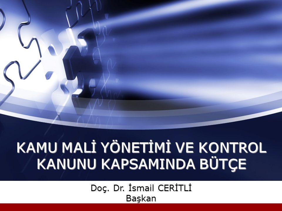 KAMU MALİ YÖNETİMİ VE KONTROL KANUNU KAPSAMINDA BÜTÇE Doç. Dr. İsmail CERİTLİ Başkan