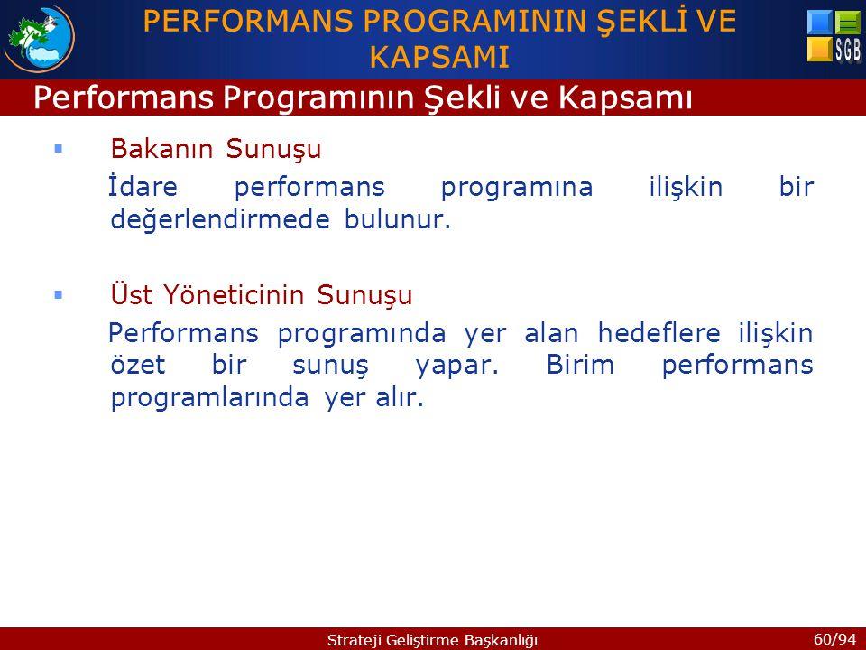 60/94 Strateji Geliştirme Başkanlığı  Bakanın Sunuşu İdare performans programına ilişkin bir değerlendirmede bulunur.  Üst Yöneticinin Sunuşu Perfor