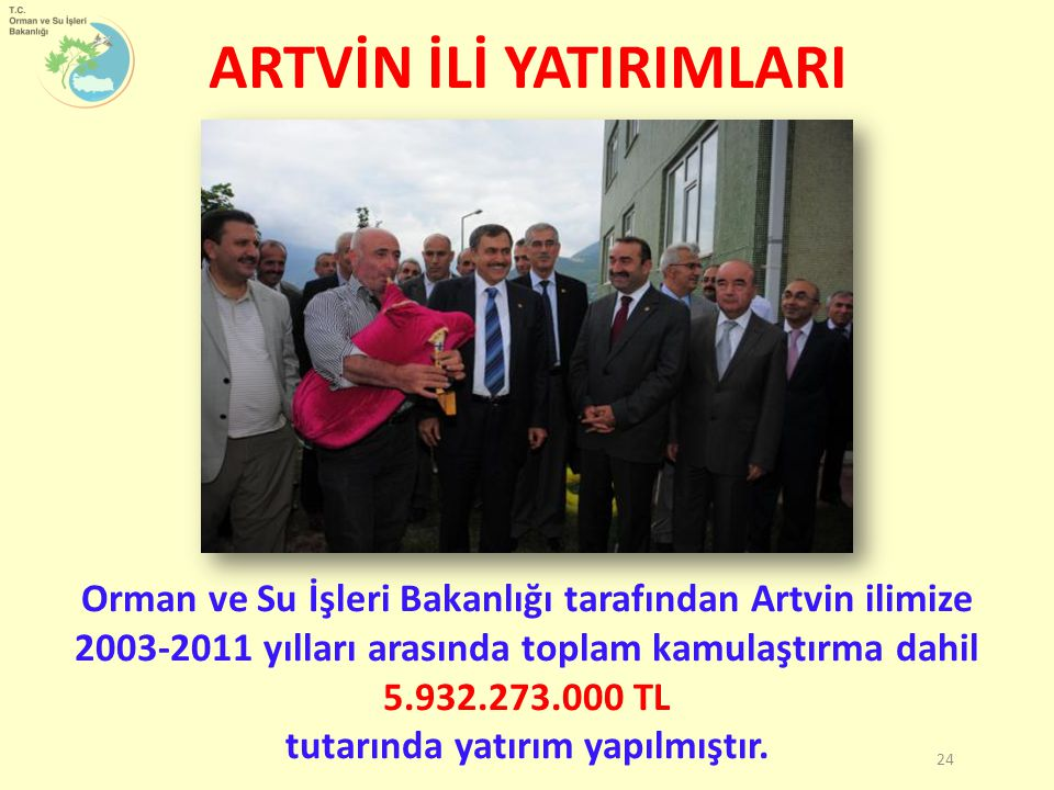 ARTVİN İLİ YATIRIMLARI Orman ve Su İşleri Bakanlığı tarafından Artvin ilimize 2003-2011 yılları arasında toplam kamulaştırma dahil 5.932.273.000 TL tu
