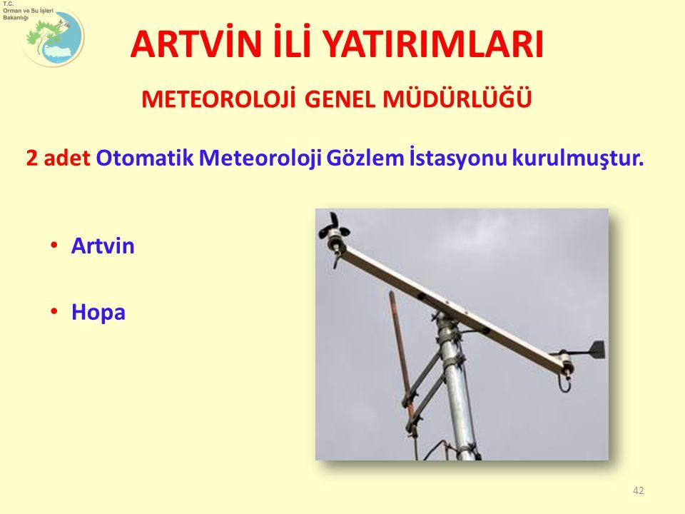 ARTVİN İLİ YATIRIMLARI 2 adet Otomatik Meteoroloji Gözlem İstasyonu kurulmuştur. METEOROLOJİ GENEL MÜDÜRLÜĞÜ 42 Artvin Hopa