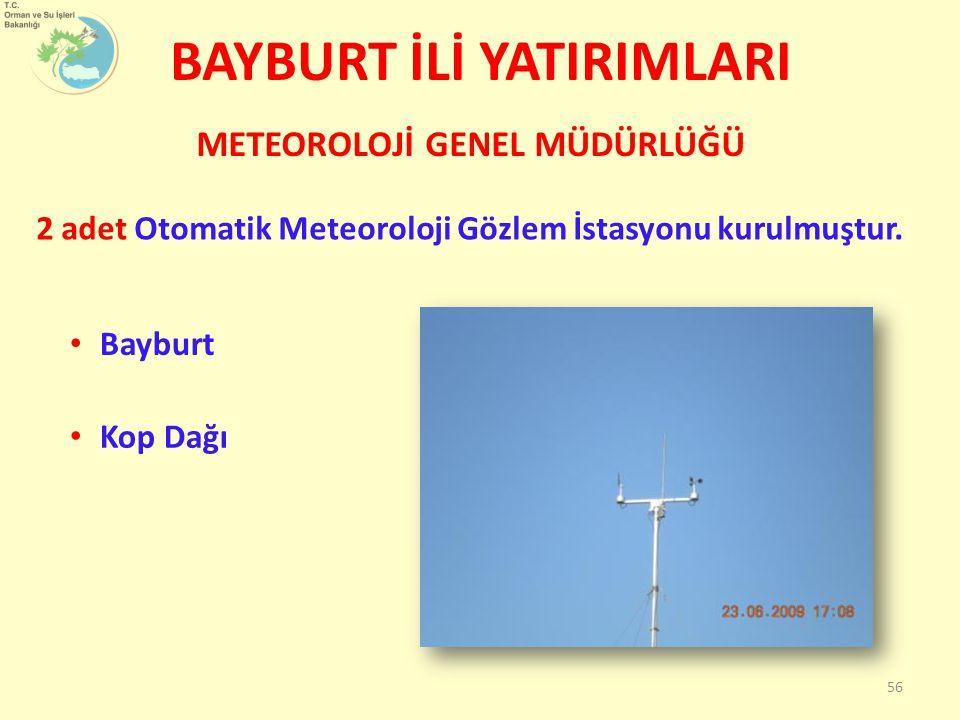 BAYBURT İLİ YATIRIMLARI METEOROLOJİ GENEL MÜDÜRLÜĞÜ 56 Bayburt Kop Dağı 2 adet Otomatik Meteoroloji Gözlem İstasyonu kurulmuştur.