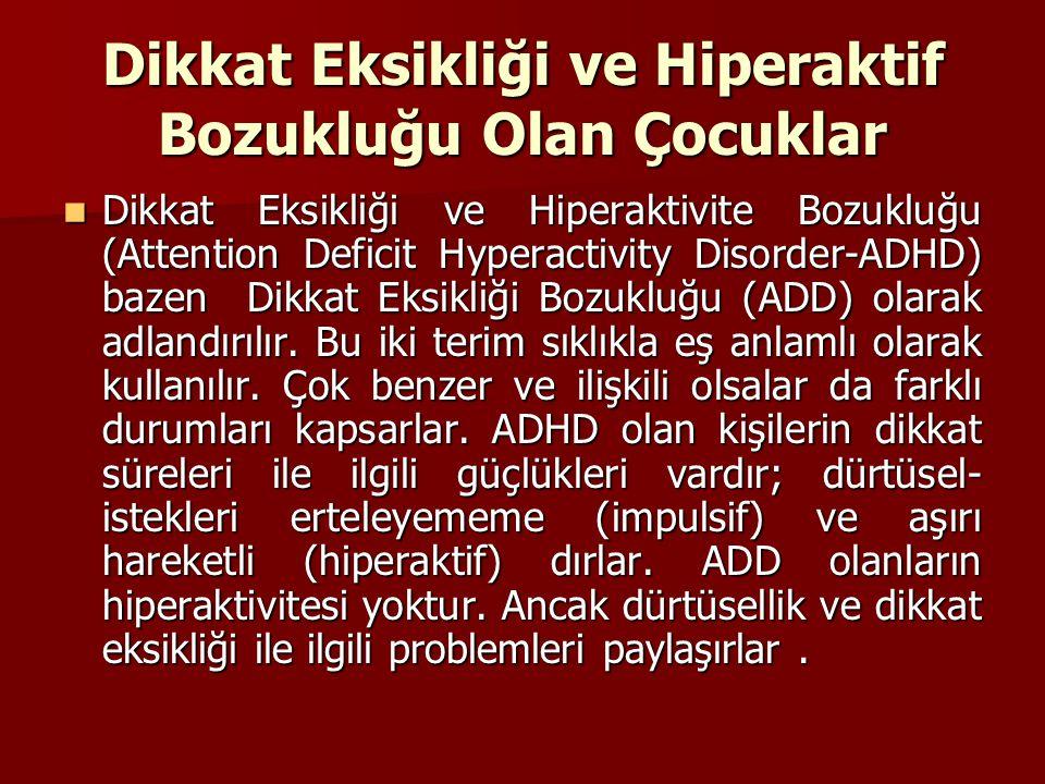 Dikkat Eksikliği ve Hiperaktif Bozukluğu Olan Çocuklar Dikkat Eksikliği ve Hiperaktivite Bozukluğu (Attention Deficit Hyperactivity Disorder-ADHD) baz