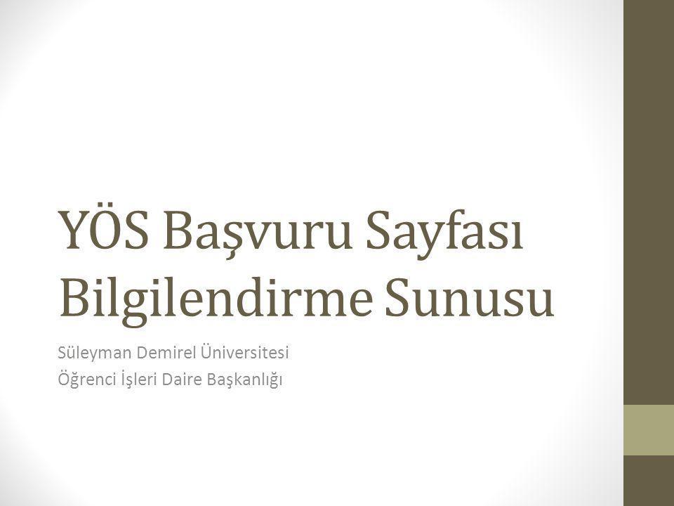 YÖS Başvuru Sayfası Bilgilendirme Sunusu Süleyman Demirel Üniversitesi Öğrenci İşleri Daire Başkanlığı