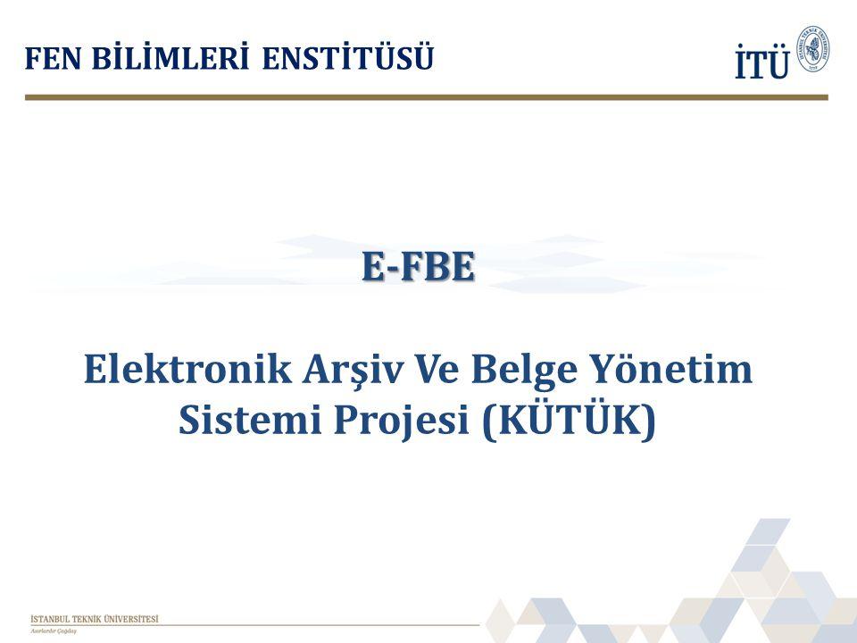 FEN BİLİMLERİ ENSTİTÜSÜ E-FBE Elektronik Arşiv Ve Belge Yönetim Sistemi Projesi (KÜTÜK)