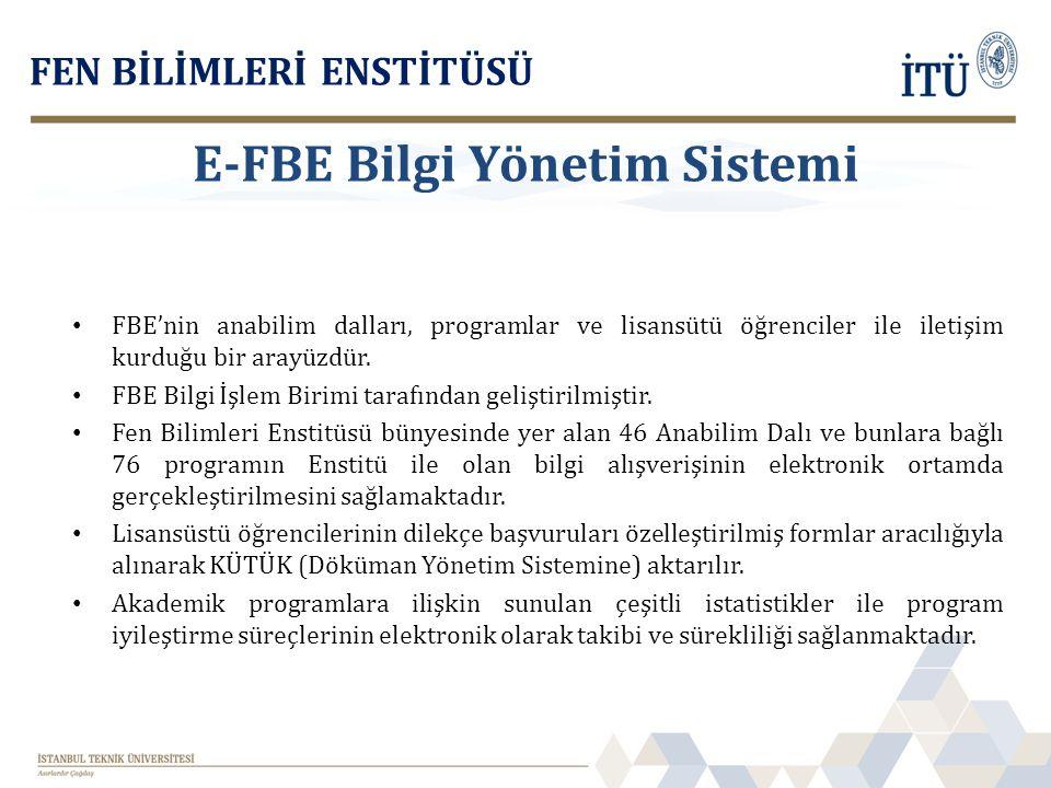 FBE'nin anabilim dalları, programlar ve lisansütü öğrenciler ile iletişim kurduğu bir arayüzdür. FBE Bilgi İşlem Birimi tarafından geliştirilmiştir. F